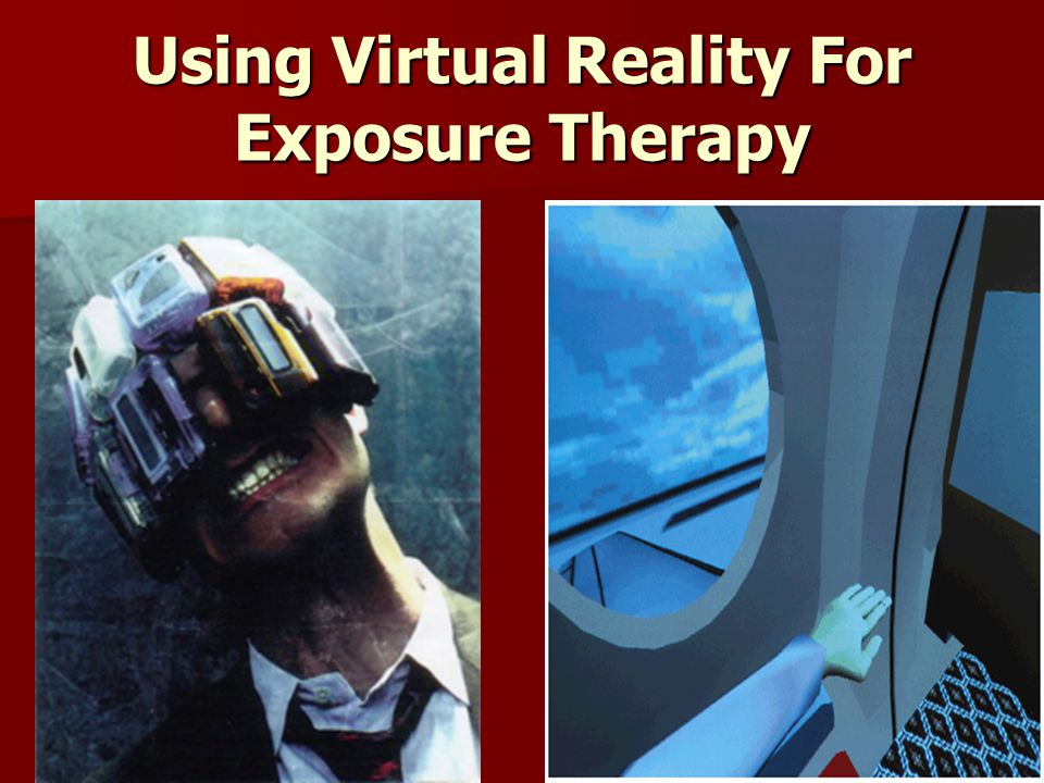 Using Virtual Reality For Exposure Therapy