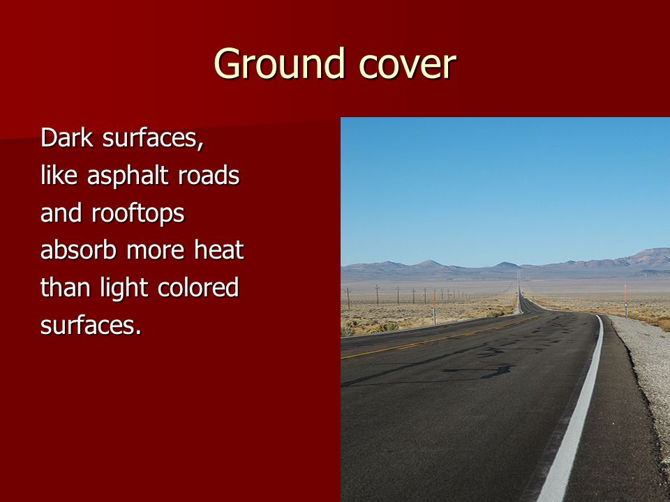 Ground cover Dark surfaces, like asphalt roads and rooftops