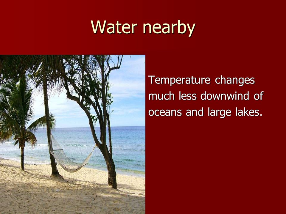 Water nearby Temperature changes much less downwind of