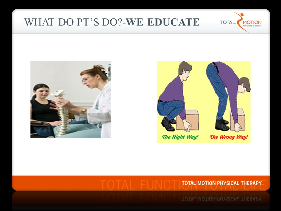 What do PT's do -WE EDUCATE