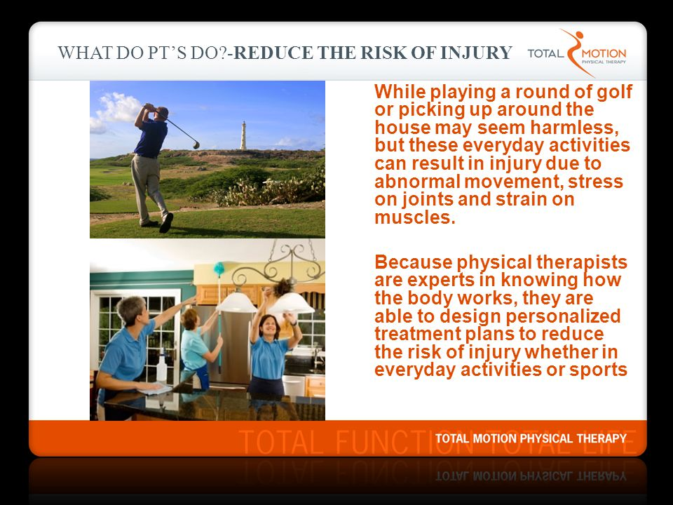 WHAT DO PT's DO -Reduce the Risk of Injury