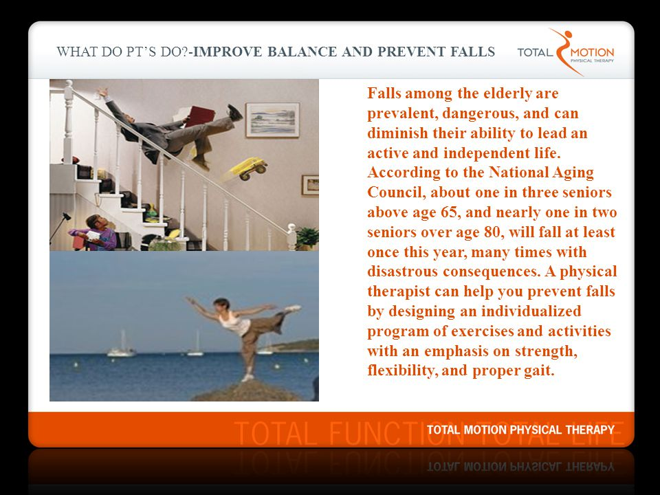 WHAT DO PT'S DO -Improve Balance and Prevent Falls