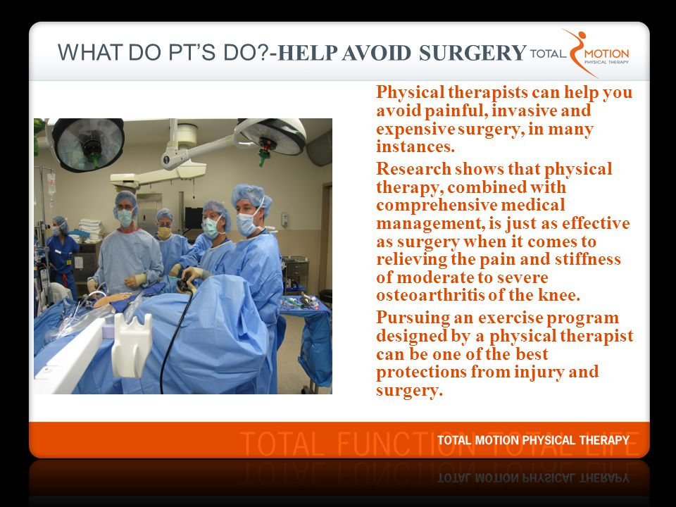WHAT DO PT'S DO -HELP AVOID SURGERY