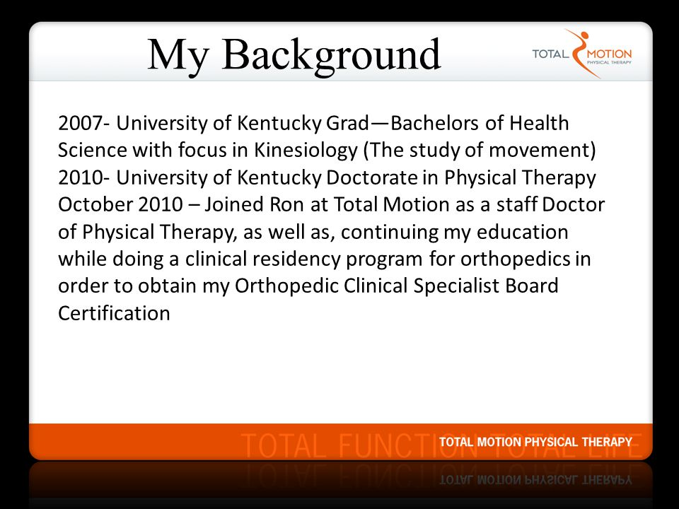 My Background 2007- University of Kentucky Grad—Bachelors of Health Science with focus in Kinesiology (The study of movement)