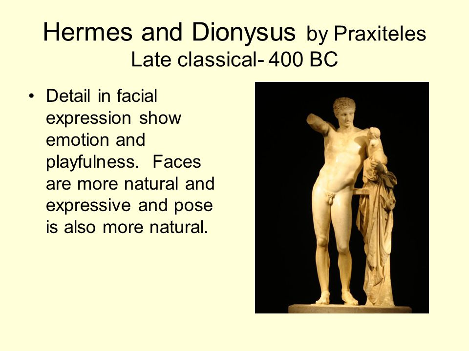 Hermes and Dionysus by Praxiteles Late classical- 400 BC