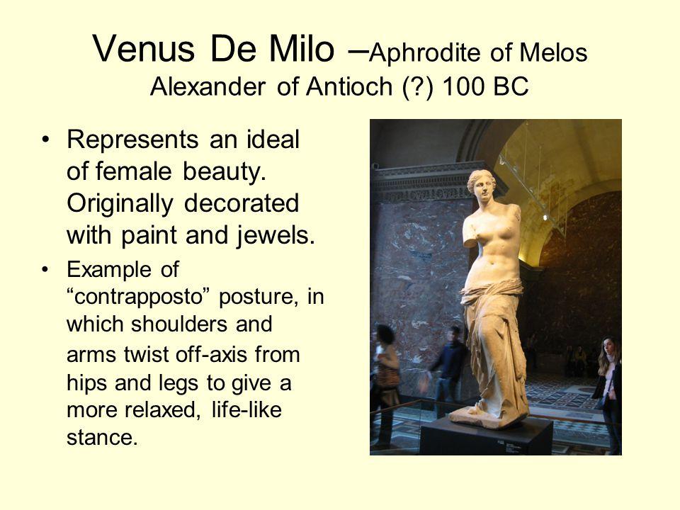 Venus De Milo –Aphrodite of Melos Alexander of Antioch ( ) 100 BC