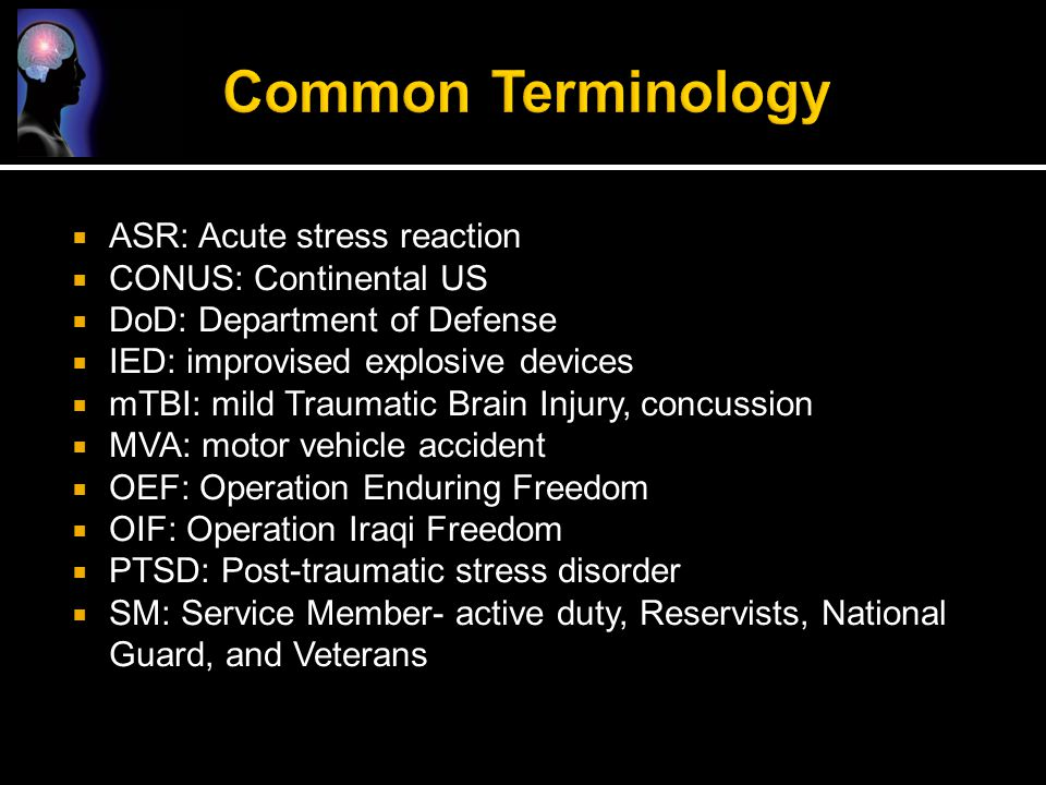 Common Terminology ASR: Acute stress reaction CONUS: Continental US