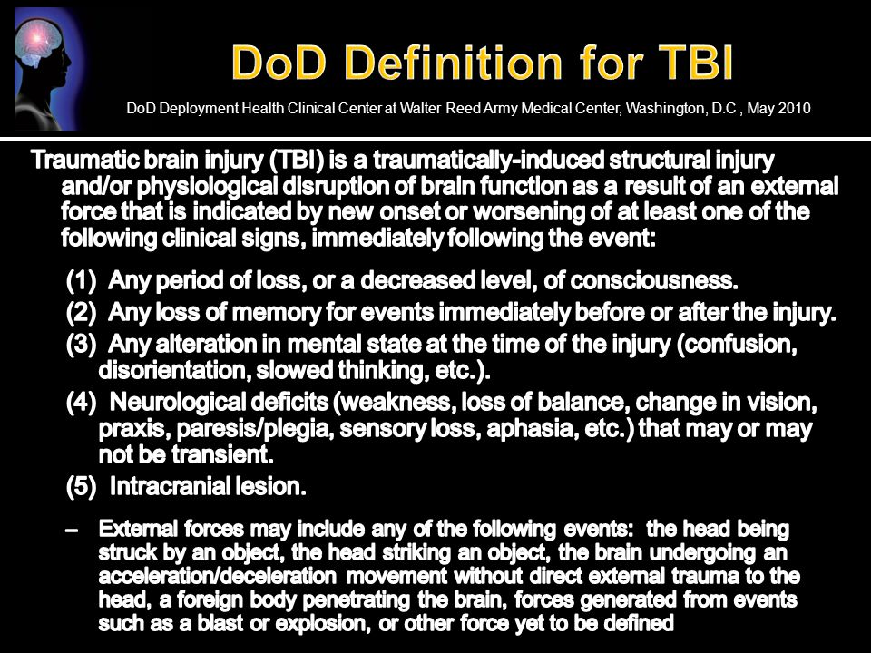 DoD Definition for TBI DoD Deployment Health Clinical Center at Walter Reed Army Medical Center, Washington, D.C , May 2010.