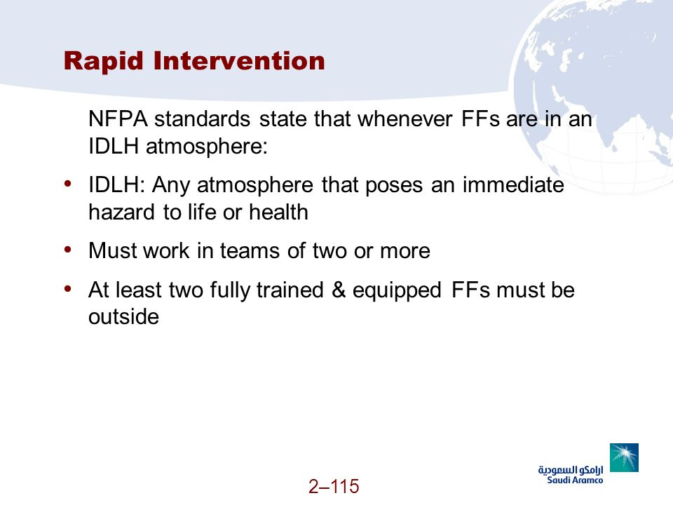 Rapid Intervention NFPA standards state that whenever FFs are in an IDLH atmosphere: