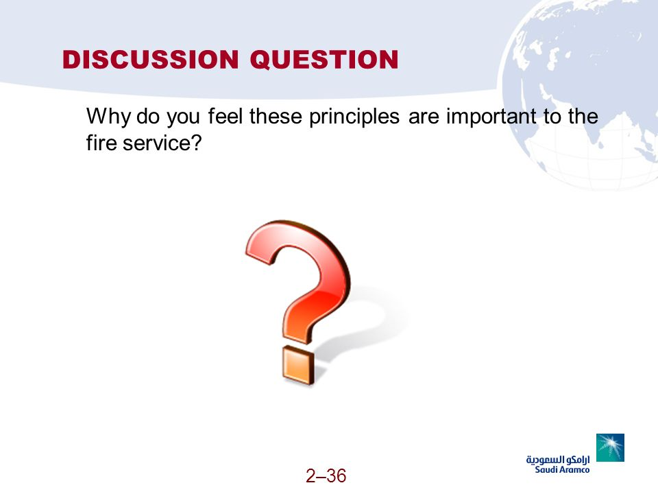 DISCUSSION QUESTION Why do you feel these principles are important to the fire service