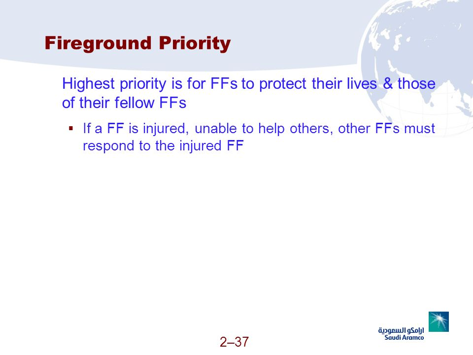 Fireground Priority Highest priority is for FFs to protect their lives & those of their fellow FFs.