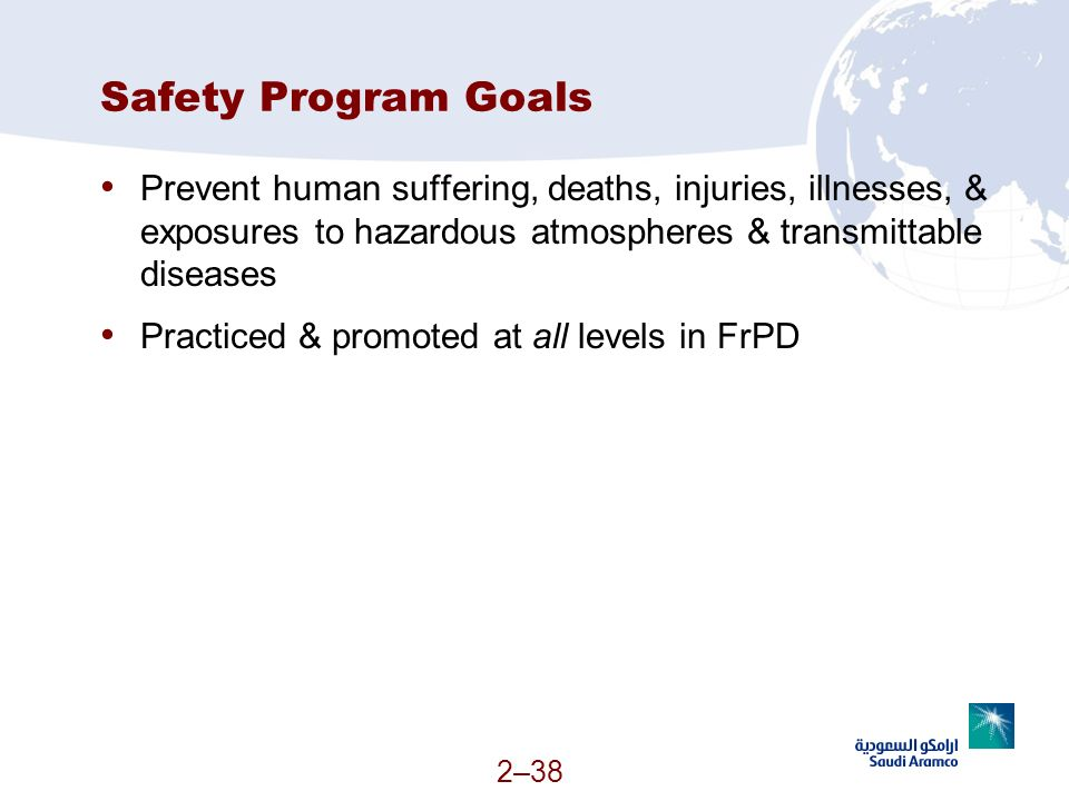 Safety Program Goals Prevent human suffering, deaths, injuries, illnesses, & exposures to hazardous atmospheres & transmittable diseases.