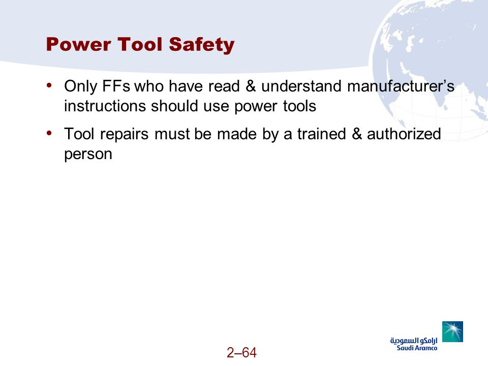 Power Tool Safety Only FFs who have read & understand manufacturer's instructions should use power tools.