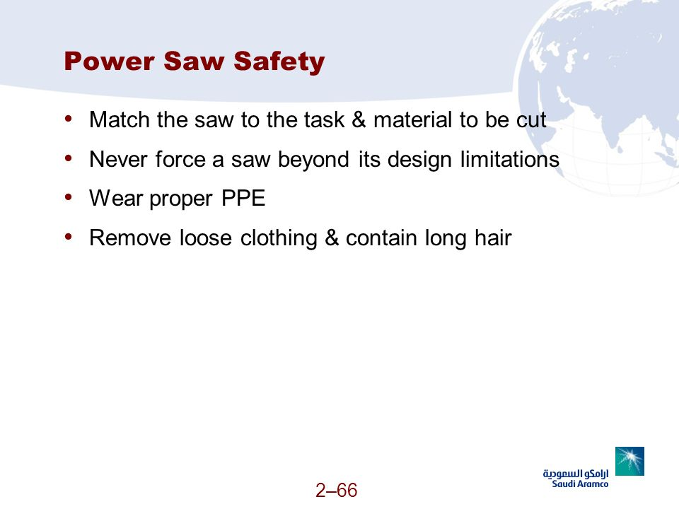 Power Saw Safety Match the saw to the task & material to be cut