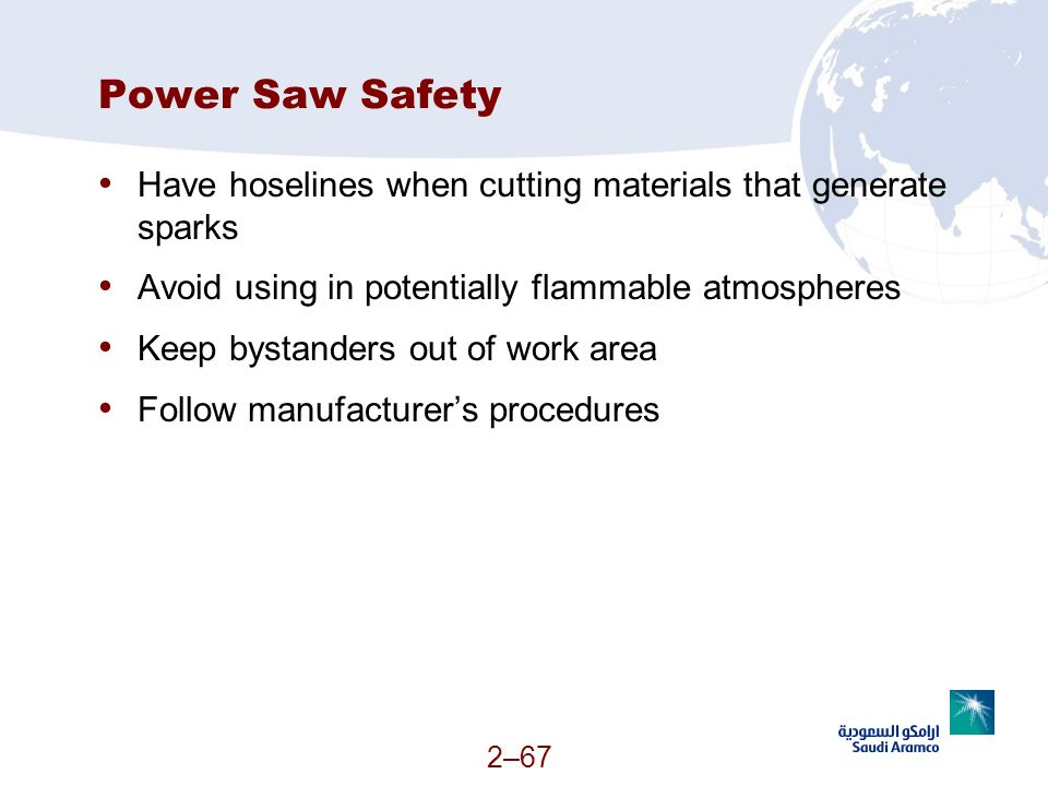 Power Saw Safety Have hoselines when cutting materials that generate sparks. Avoid using in potentially flammable atmospheres.