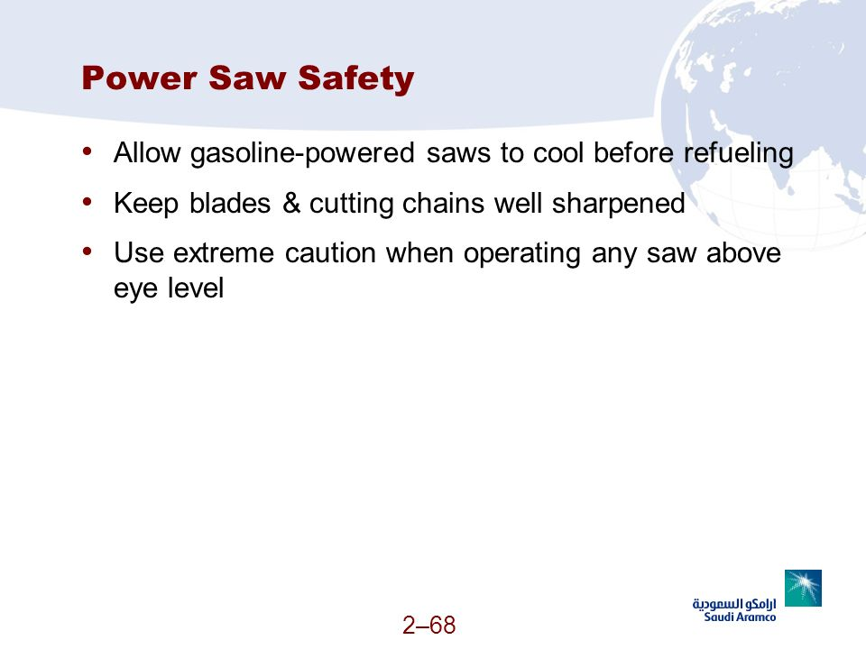 Power Saw Safety Allow gasoline-powered saws to cool before refueling
