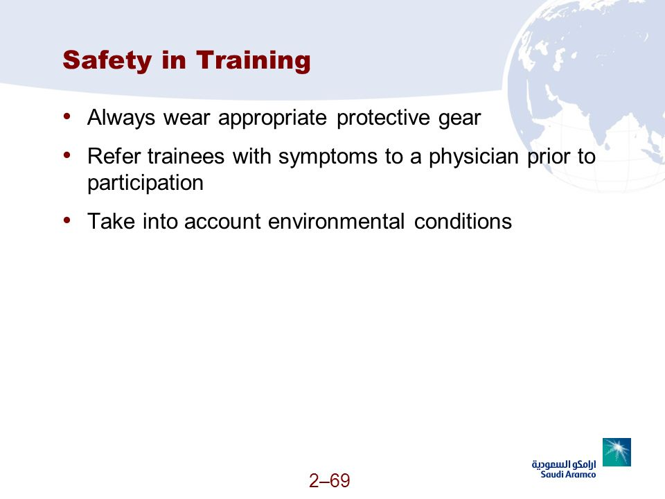 Safety in Training Always wear appropriate protective gear