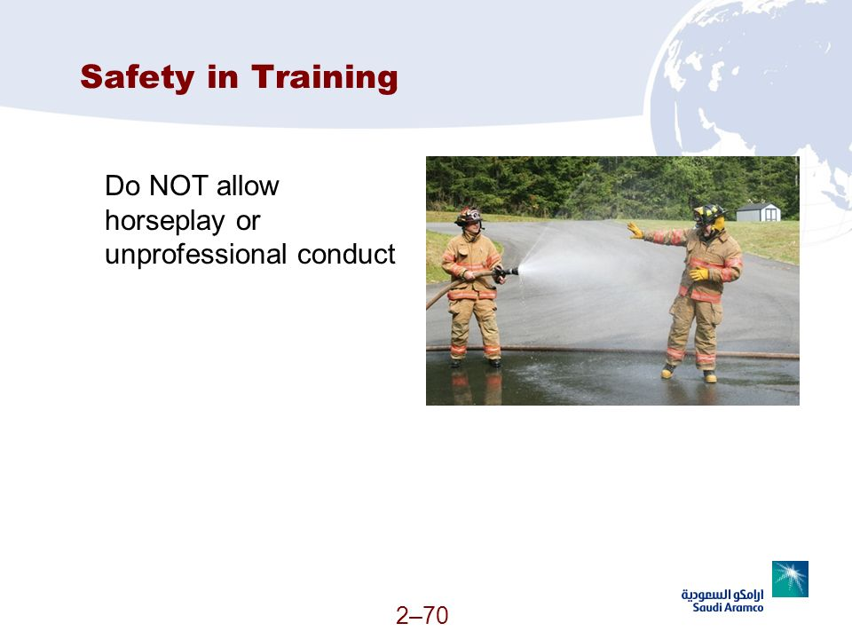 Safety in Training Do NOT allow horseplay or unprofessional conduct