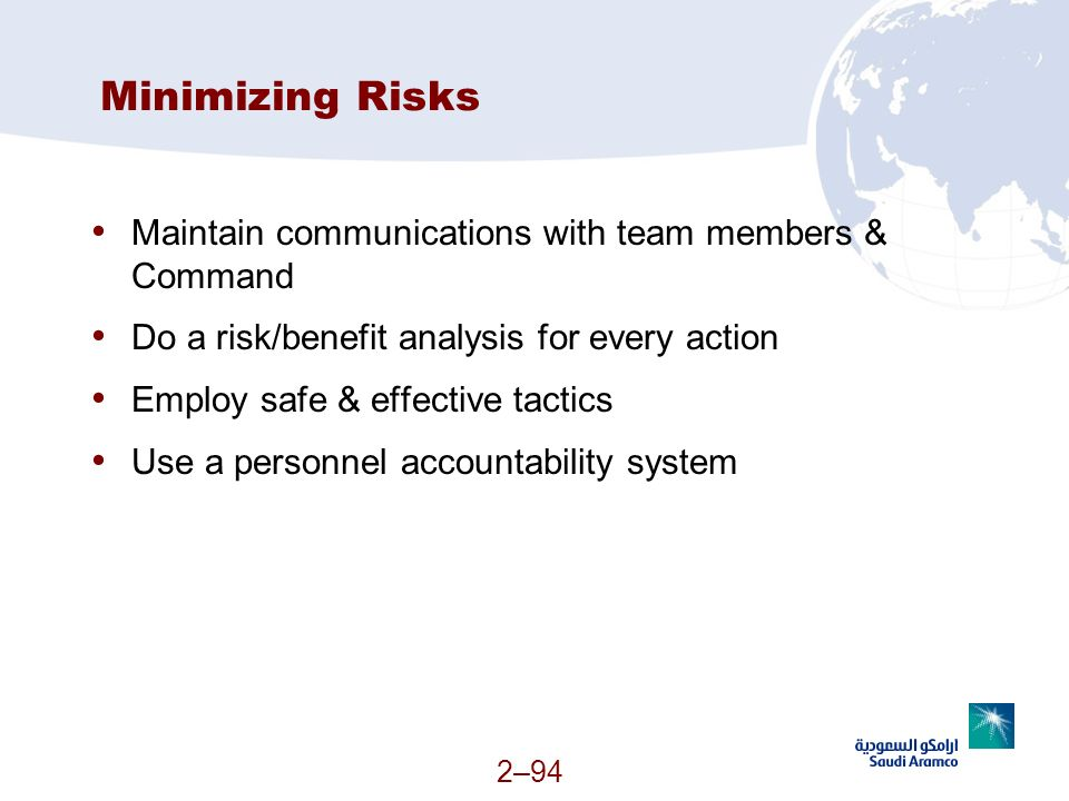 Minimizing Risks Maintain communications with team members & Command