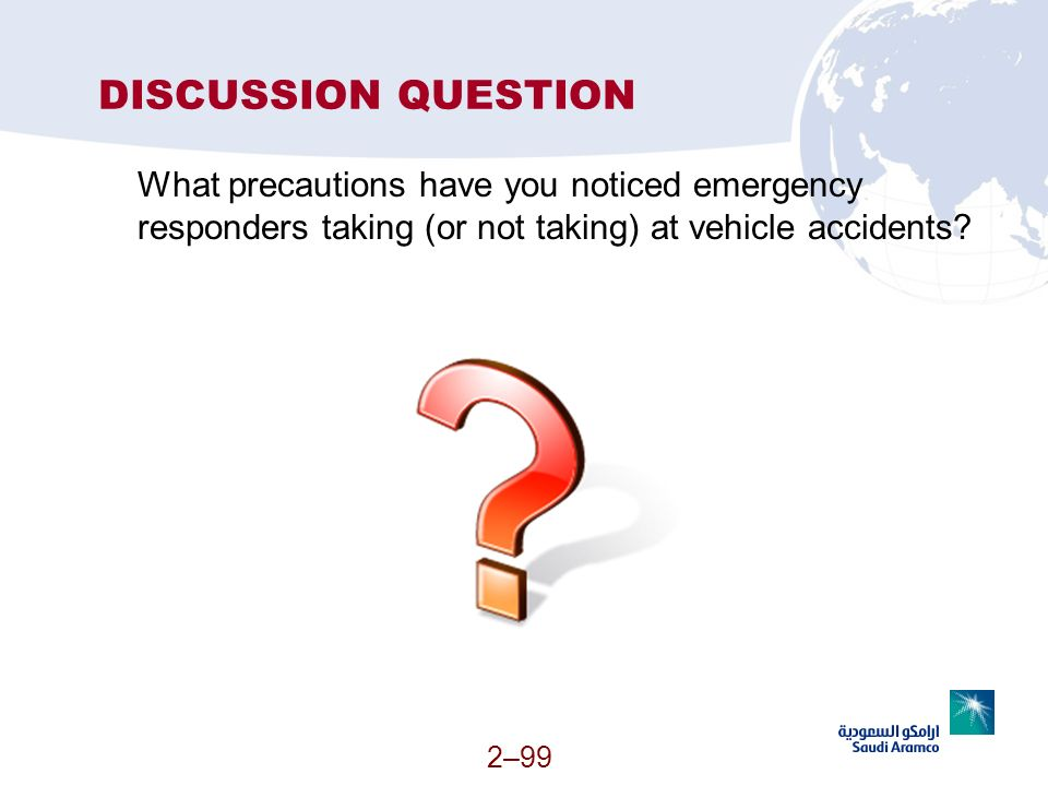 DISCUSSION QUESTION What precautions have you noticed emergency responders taking (or not taking) at vehicle accidents