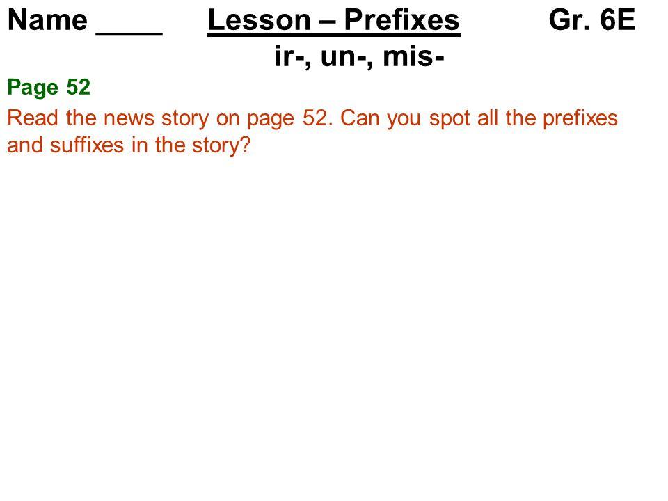 Name ____ Lesson – Prefixes Gr. 6E ir-, un-, mis- Page 52
