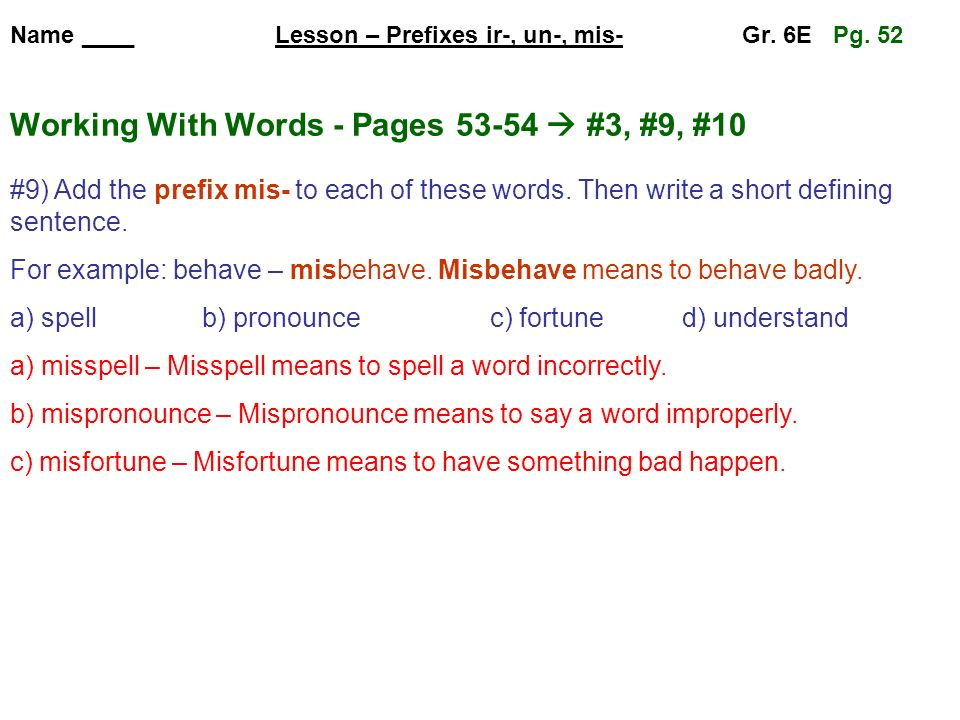For example: behave – misbehave. Misbehave means to behave badly.