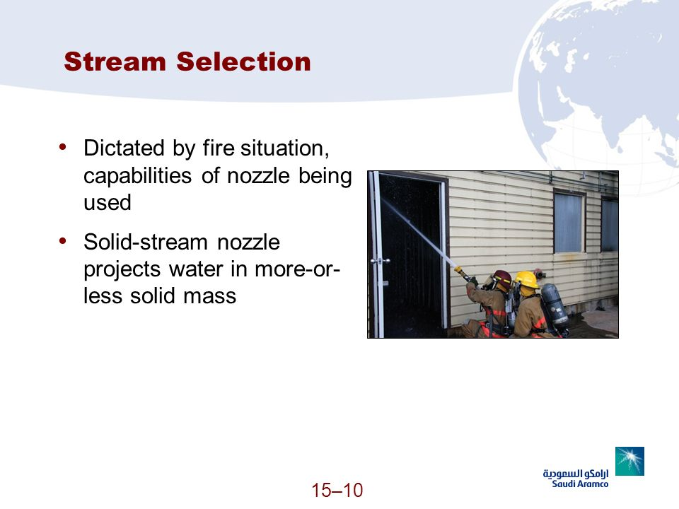 Stream Selection Dictated by fire situation, capabilities of nozzle being used. Solid-stream nozzle projects water in more-or-less solid mass.