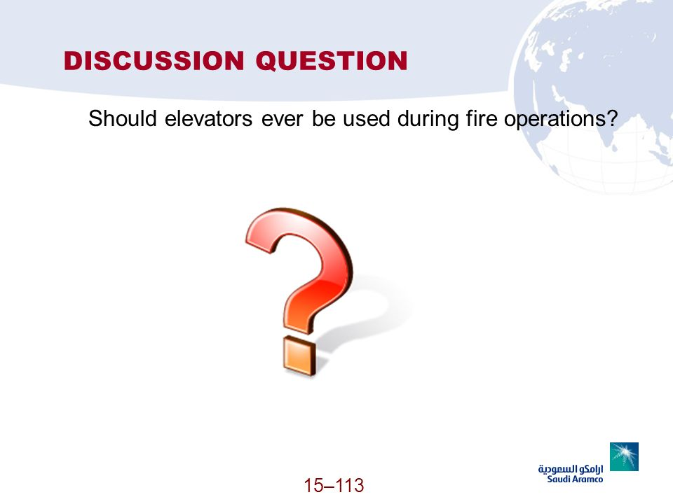 DISCUSSION QUESTION Should elevators ever be used during fire operations