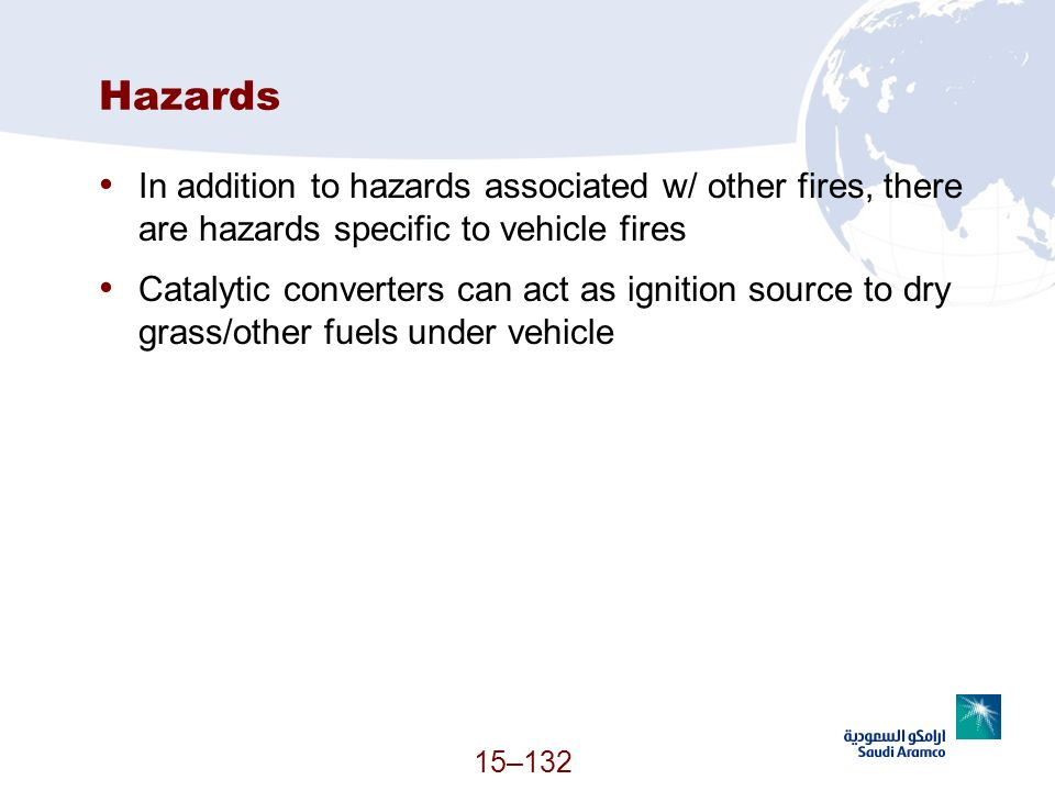 Hazards In addition to hazards associated w/ other fires, there are hazards specific to vehicle fires.