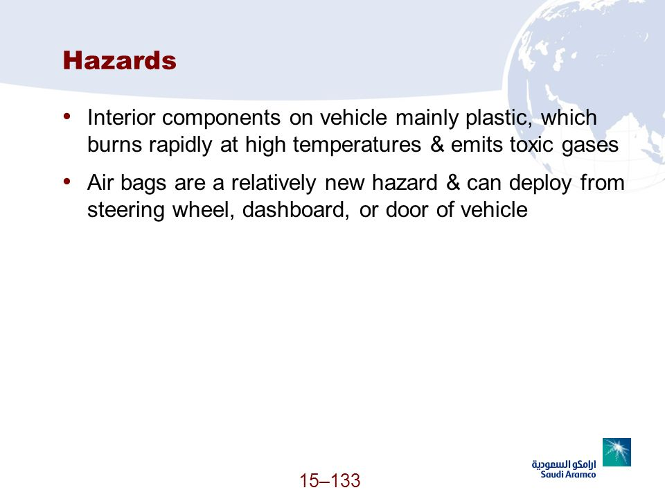Hazards Interior components on vehicle mainly plastic, which burns rapidly at high temperatures & emits toxic gases.