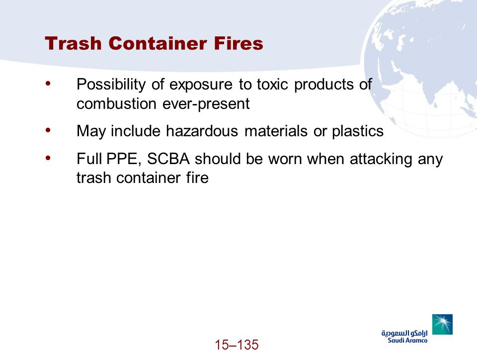 Trash Container Fires Possibility of exposure to toxic products of combustion ever-present. May include hazardous materials or plastics.