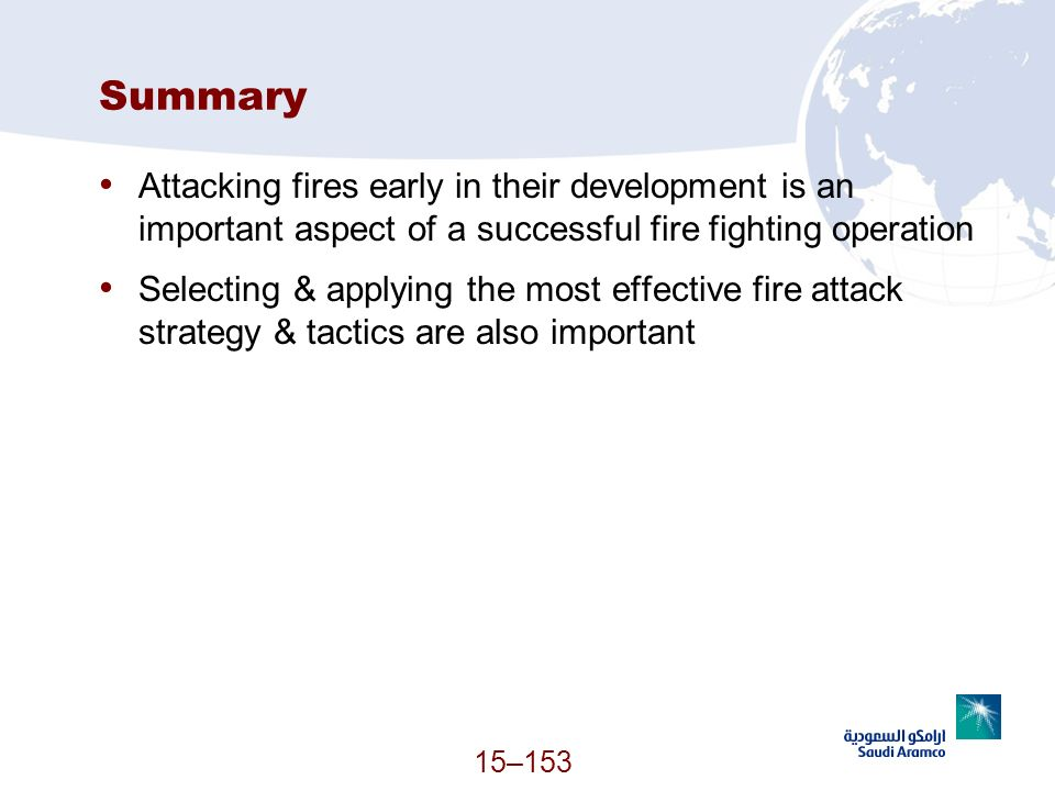 Summary Attacking fires early in their development is an important aspect of a successful fire fighting operation.