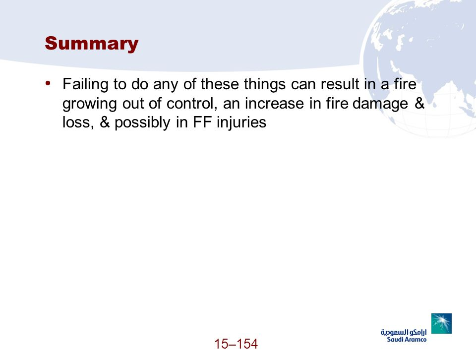 Summary Failing to do any of these things can result in a fire growing out of control, an increase in fire damage & loss, & possibly in FF injuries.