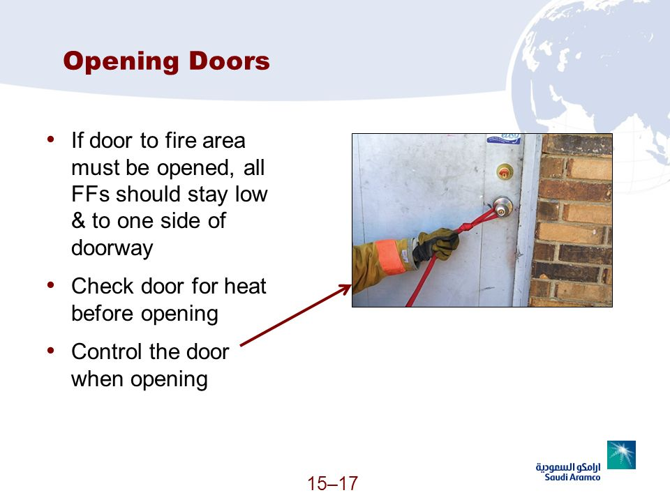 Opening Doors If door to fire area must be opened, all FFs should stay low & to one side of doorway.