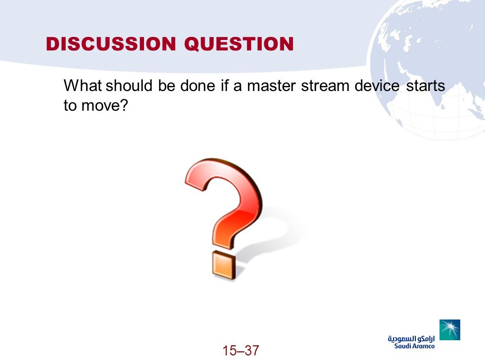DISCUSSION QUESTION What should be done if a master stream device starts to move