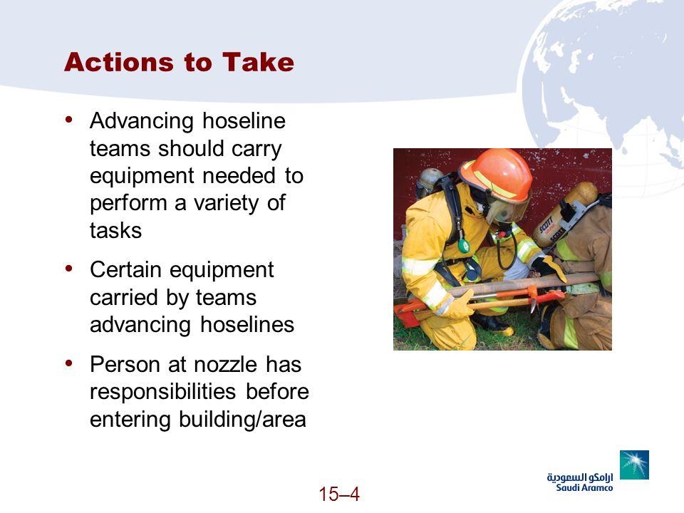 Actions to Take Advancing hoseline teams should carry equipment needed to perform a variety of tasks.