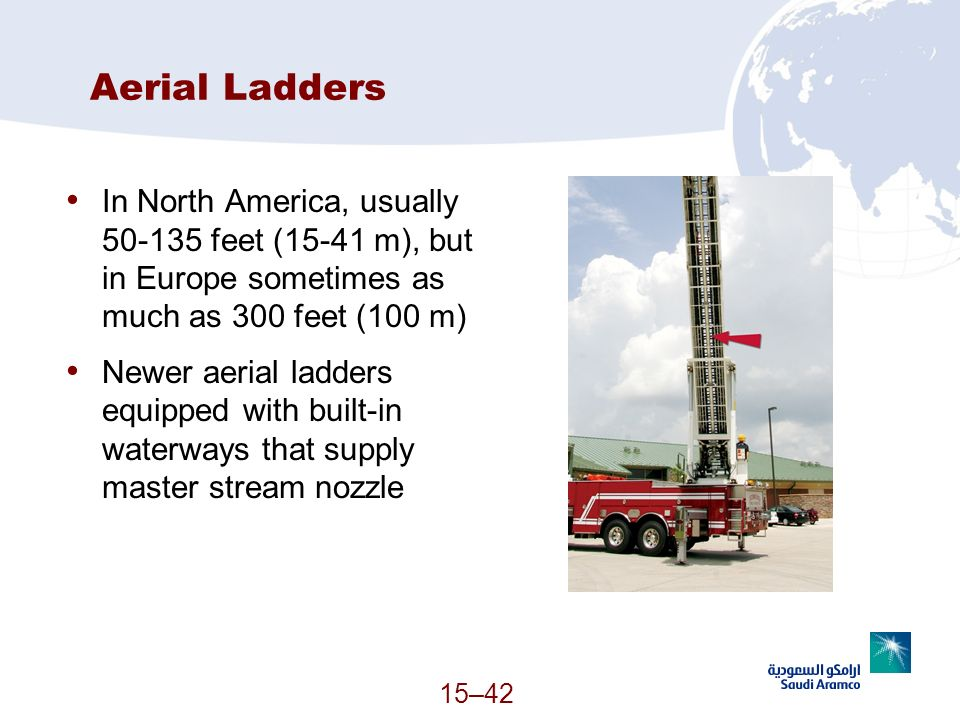 Aerial Ladders In North America, usually 50-135 feet (15-41 m), but in Europe sometimes as much as 300 feet (100 m)