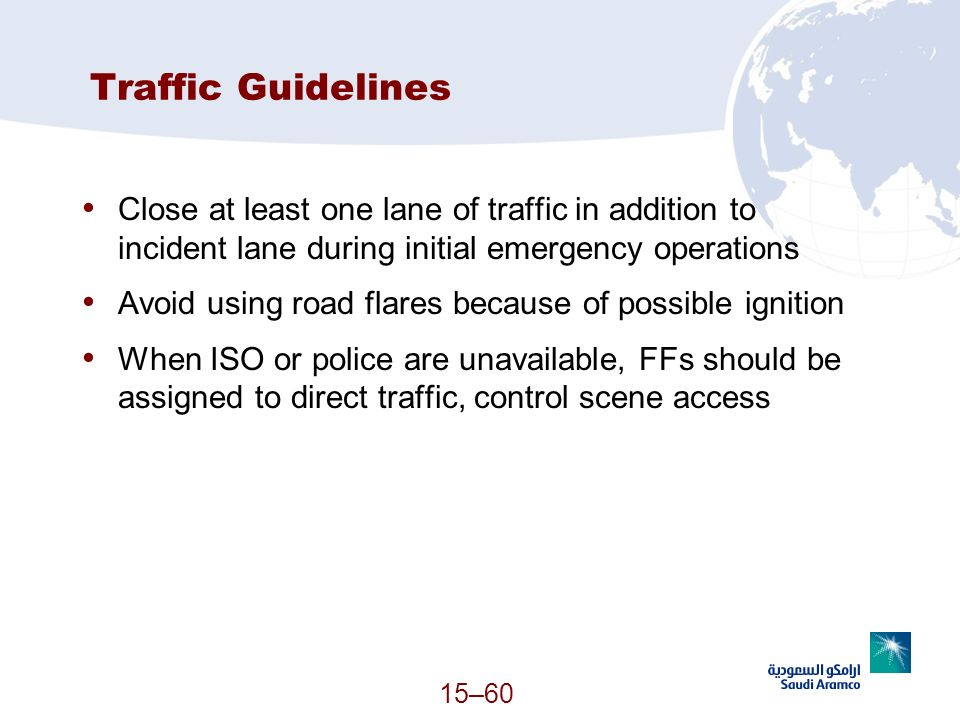 Traffic Guidelines Close at least one lane of traffic in addition to incident lane during initial emergency operations.