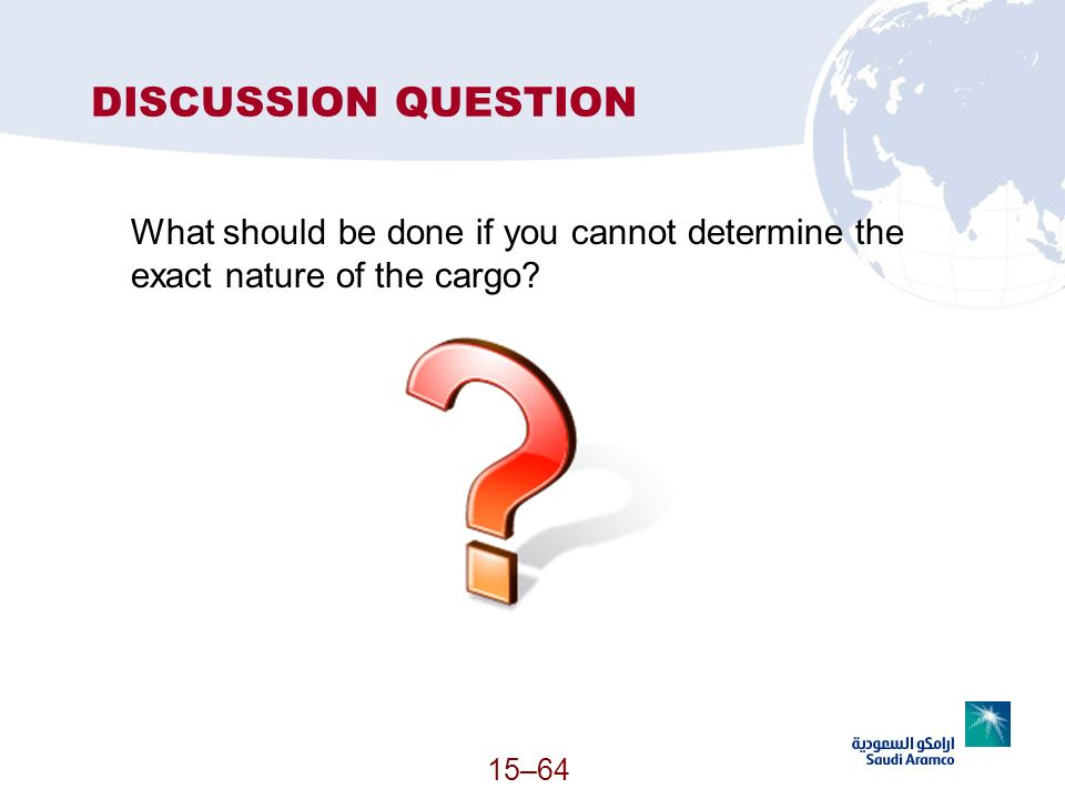 DISCUSSION QUESTION What should be done if you cannot determine the exact nature of the cargo