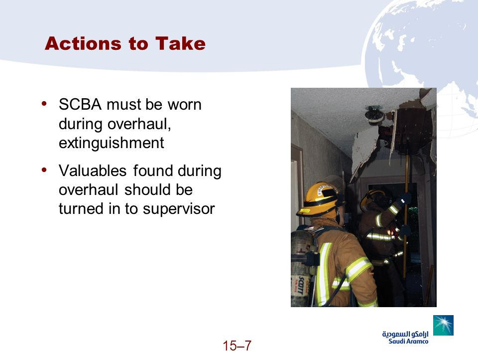 Actions to Take SCBA must be worn during overhaul, extinguishment