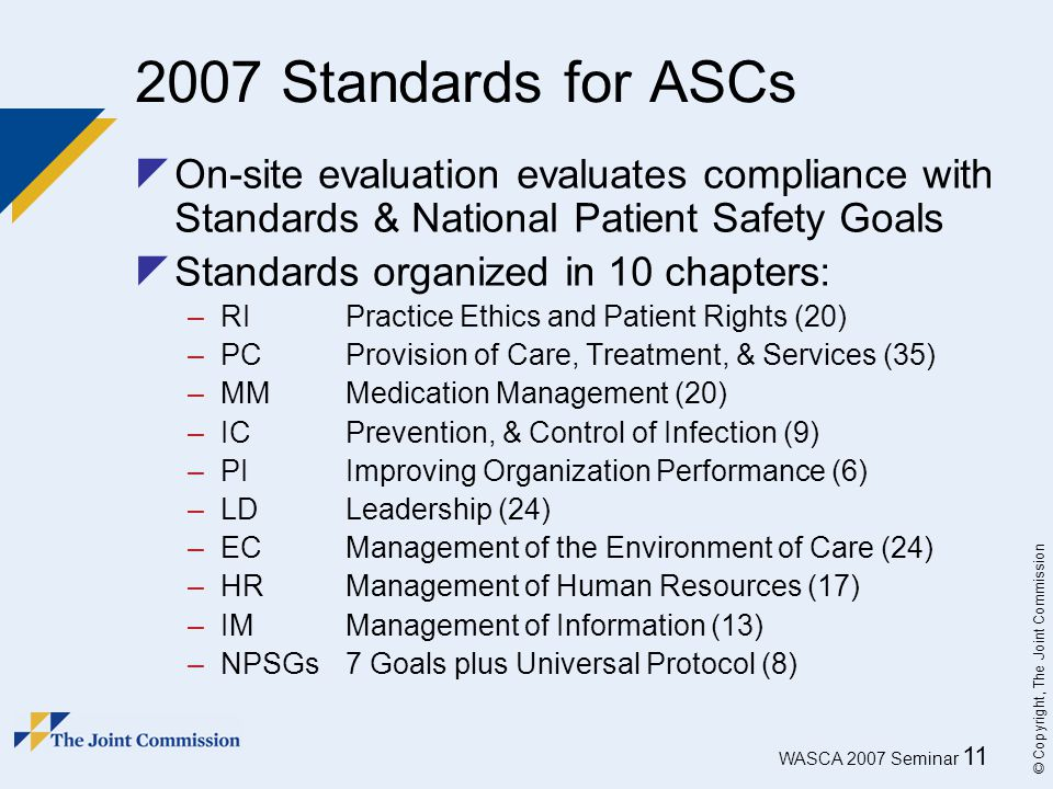 2007 Standards for ASCs On-site evaluation evaluates compliance with Standards & National Patient Safety Goals.