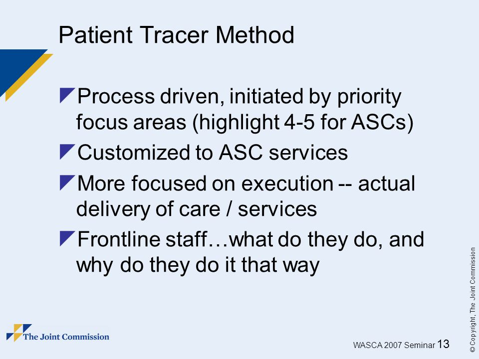 Patient Tracer Method Process driven, initiated by priority focus areas (highlight 4-5 for ASCs) Customized to ASC services.