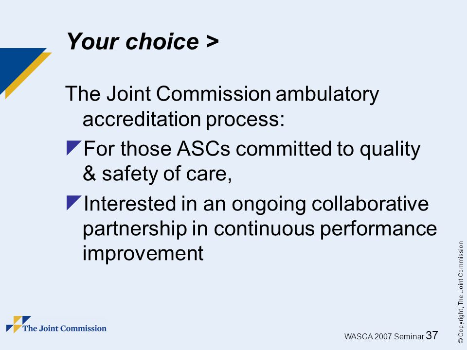Your choice > The Joint Commission ambulatory accreditation process: For those ASCs committed to quality & safety of care,