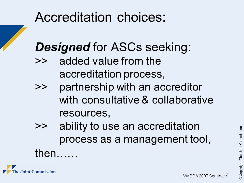 Accreditation choices: Designed for ASCs seeking: >>