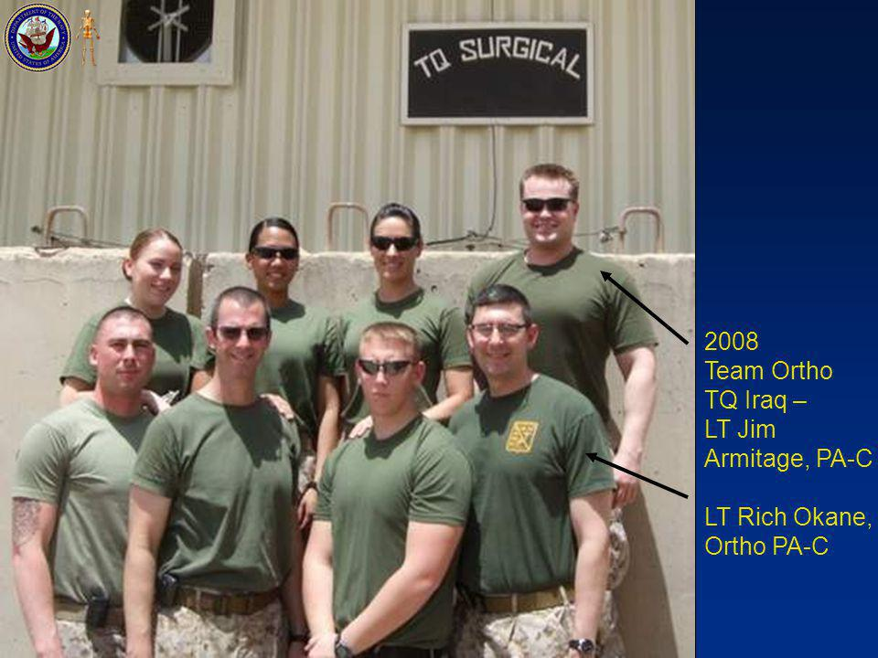 2008 Team Ortho TQ Iraq – LT Jim Armitage, PA-C LT Rich Okane, Ortho PA-C