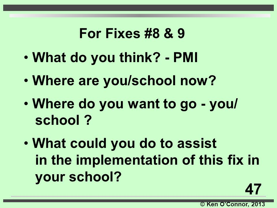 47 For Fixes #8 & 9 What do you think - PMI Where are you/school now