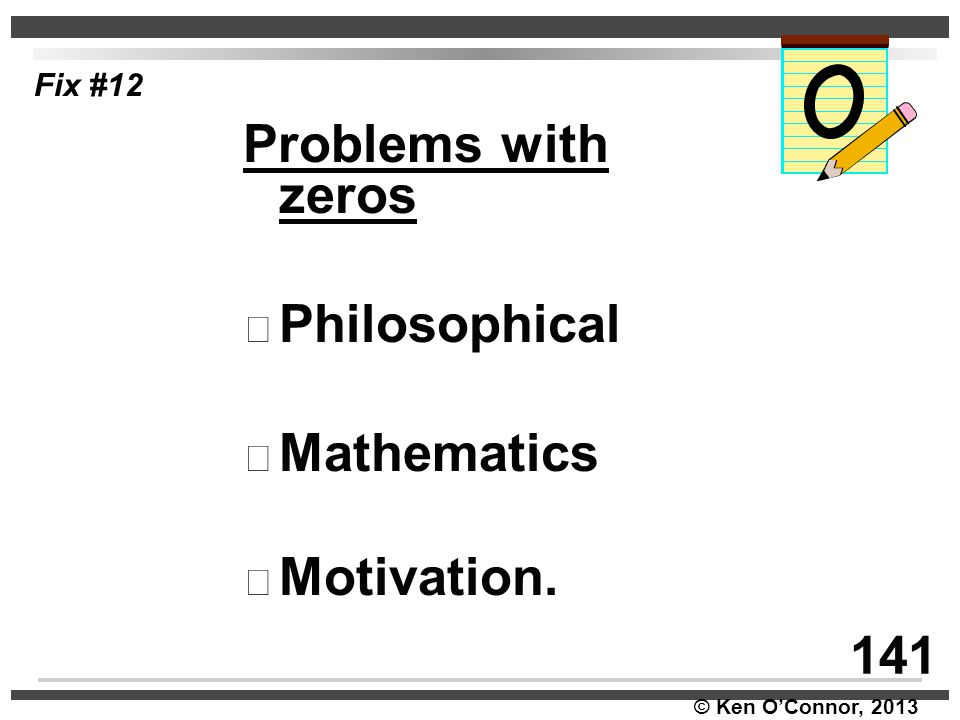 Fix #12 Problems with zeros Philosophical Mathematics Motivation. 141