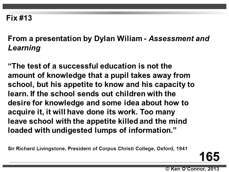 Fix #13 From a presentation by Dylan Wiliam - Assessment and Learning. The test of a successful education is not the.