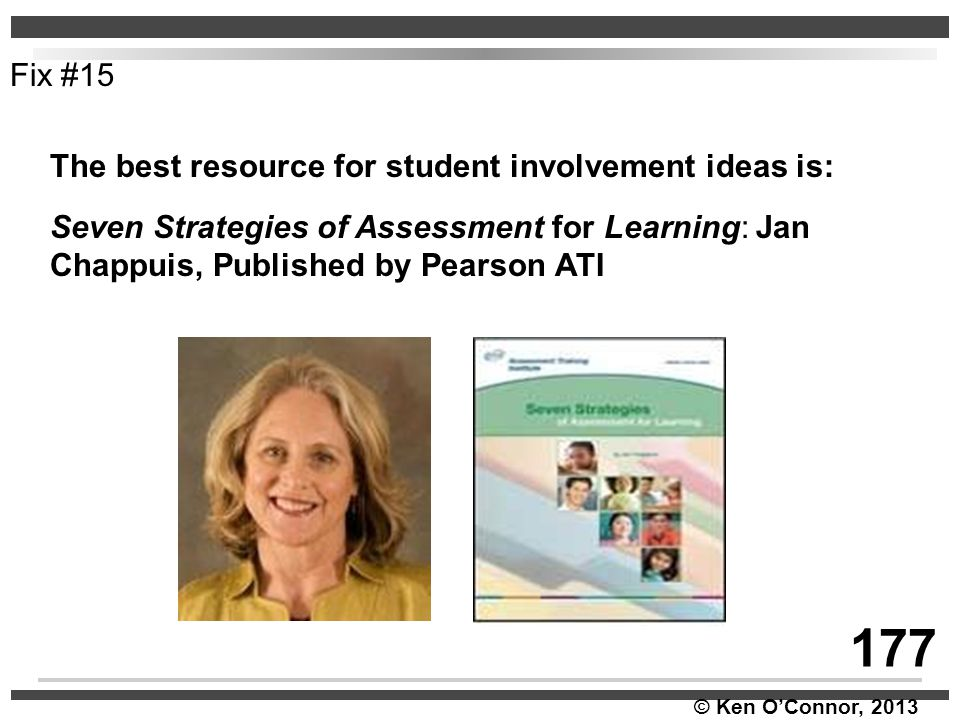 Fix #15 The best resource for student involvement ideas is: Seven Strategies of Assessment for Learning: Jan Chappuis, Published by Pearson ATI.