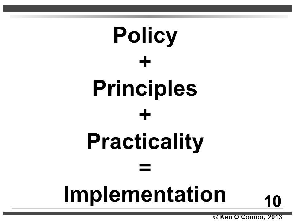 Policy + Principles Practicality = Implementation
